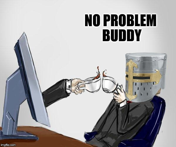 NO PROBLEM BUDDY | made w/ Imgflip meme maker