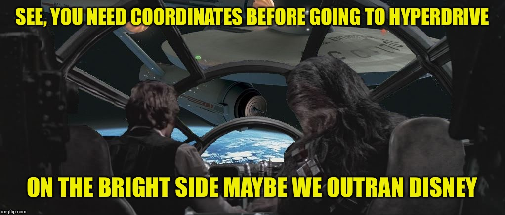 We seem to be lost | SEE, YOU NEED COORDINATES BEFORE GOING TO HYPERDRIVE ON THE BRIGHT SIDE MAYBE WE OUTRAN DISNEY | image tagged in han and chewie enterprise,why bother with tags today | made w/ Imgflip meme maker
