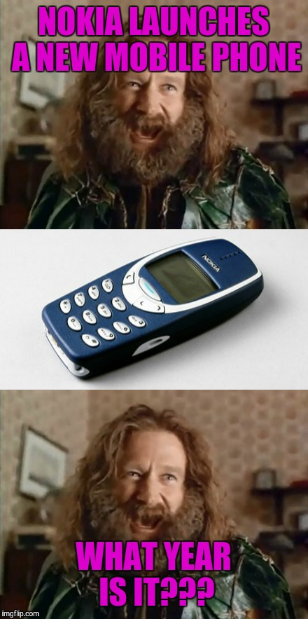 What year is it? 3310? | NOKIA LAUNCHES A NEW MOBILE PHONE WHAT YEAR IS IT??? | image tagged in jumanji,robin williams | made w/ Imgflip meme maker