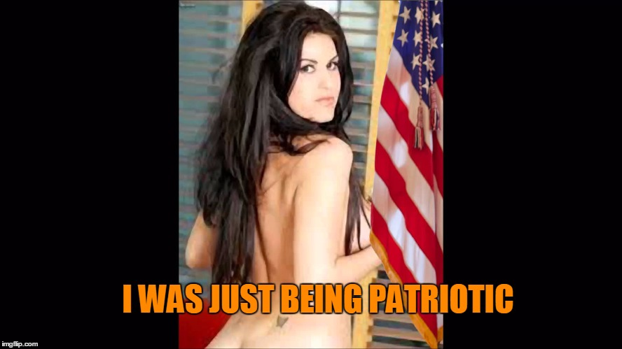 I WAS JUST BEING PATRIOTIC | made w/ Imgflip meme maker