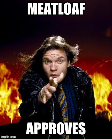 MEATLOAF APPROVES | made w/ Imgflip meme maker