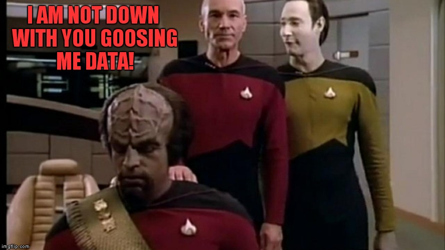 I AM NOT DOWN WITH YOU GOOSING ME DATA! | made w/ Imgflip meme maker