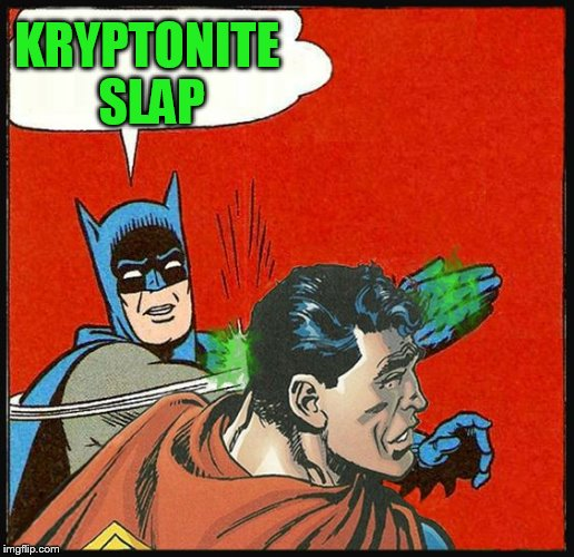 KRYPTONITE SLAP | made w/ Imgflip meme maker