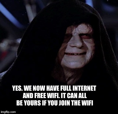 YES. WE NOW HAVE FULL INTERNET AND FREE WIFI. IT CAN ALL BE YOURS IF YOU JOIN THE WIFI | made w/ Imgflip meme maker