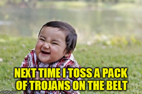 Evil Toddler Meme | NEXT TIME I TOSS A PACK OF TROJANS ON THE BELT | image tagged in memes,evil toddler | made w/ Imgflip meme maker