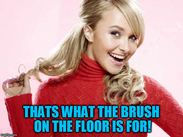 THATS WHAT THE BRUSH ON THE FLOOR IS FOR! | made w/ Imgflip meme maker