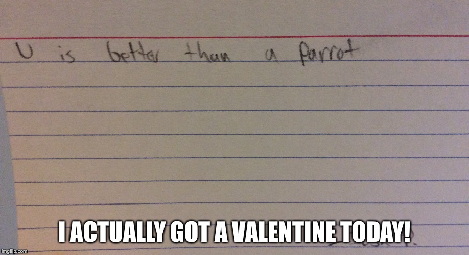 A kid in my class was passing out cards like this today | I ACTUALLY GOT A VALENTINE TODAY! | image tagged in parrot,i is better than a parrot,valentine's day | made w/ Imgflip meme maker
