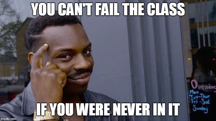 Roll Safe Think About It Meme | YOU CAN'T FAIL THE CLASS IF YOU WERE NEVER IN IT | image tagged in roll safe think about it | made w/ Imgflip meme maker