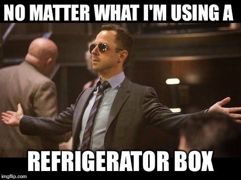 Sneaky Pete | NO MATTER WHAT I'M USING A REFRIGERATOR BOX | image tagged in sneaky pete | made w/ Imgflip meme maker