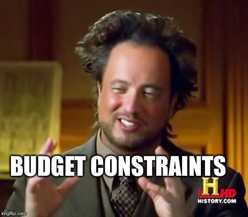 Ancient Aliens Meme | BUDGET CONSTRAINTS | image tagged in memes,ancient aliens | made w/ Imgflip meme maker