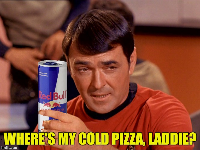WHERE'S MY COLD PIZZA, LADDIE? | made w/ Imgflip meme maker