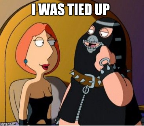 I WAS TIED UP | made w/ Imgflip meme maker