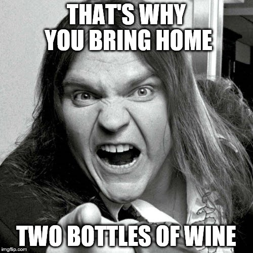 THAT'S WHY YOU BRING HOME TWO BOTTLES OF WINE | made w/ Imgflip meme maker