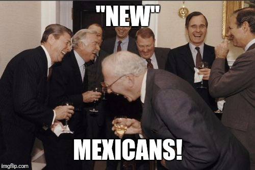 "Laughing Men In Suits Meme | ""NEW"" MEXICANS! 
