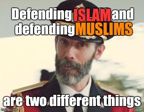 Defending ISLAM and defending MUSLIMS are two different things ISLAM MUSLIMS | made w/ Imgflip meme maker