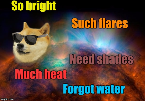So bright Much heat Such flares Need shades Forgot water | made w/ Imgflip meme maker