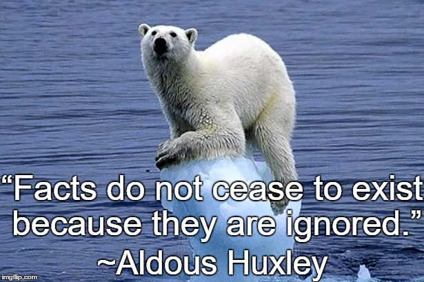 "Polar Bear |  ""Facts do not cease to exist because they are ignored.""; ~Aldous Huxley 