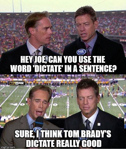 HEY JOE, CAN YOU USE THE WORD 'DICTATE' IN A SENTENCE? SURE, I THINK TOM BRADY'S DICTATE REALLY GOOD | image tagged in funny memes,joe buck,troy aikman,nfl,tom brady | made w/ Imgflip meme maker