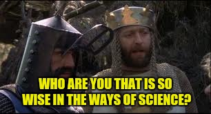 WHO ARE YOU THAT IS SO WISE IN THE WAYS OF SCIENCE? | made w/ Imgflip meme maker