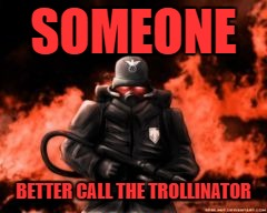 SOMEONE BETTER CALL THE TROLLINATOR | made w/ Imgflip meme maker