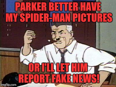 J. Jonah Jameson |  PARKER BETTER HAVE MY SPIDER-MAN PICTURES; OR I'LL LET HIM REPORT FAKE NEWS! | image tagged in cartoon jameson,memes | made w/ Imgflip meme maker