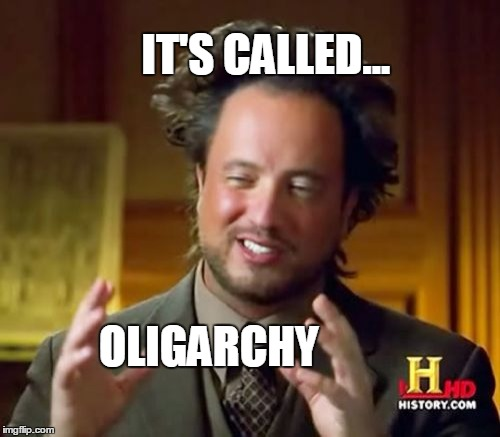 Ancient Aliens Meme | IT'S CALLED... OLIGARCHY | image tagged in memes,ancient aliens | made w/ Imgflip meme maker