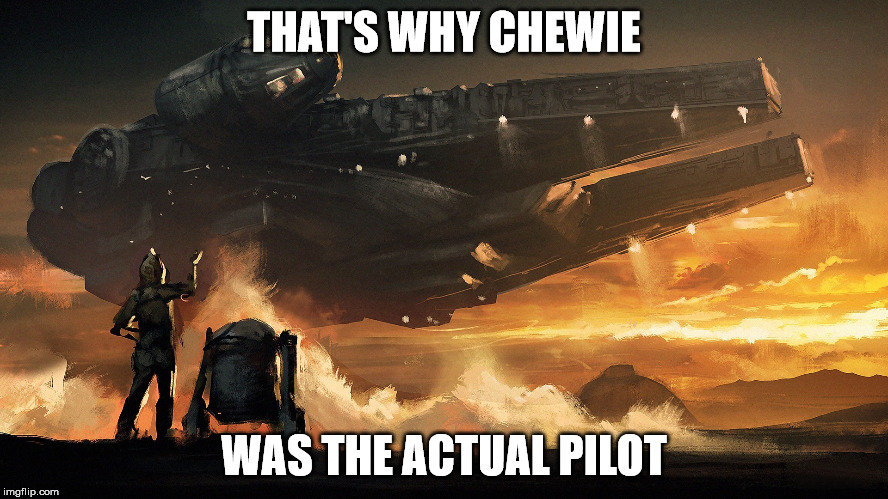THAT'S WHY CHEWIE WAS THE ACTUAL PILOT | made w/ Imgflip meme maker