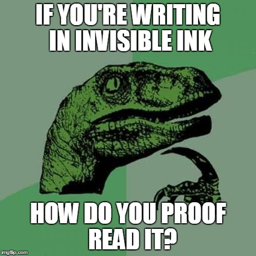 Philosoraptor | IF YOU'RE WRITING IN INVISIBLE INK HOW DO YOU PROOF  READ IT? | image tagged in memes,philosoraptor | made w/ Imgflip meme maker