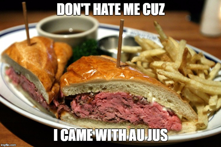 DON'T HATE ME CUZ I CAME WITH AU JUS | made w/ Imgflip meme maker