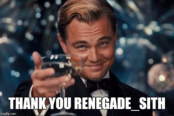 Leonardo Dicaprio Cheers Meme | THANK YOU RENEGADE_SITH | image tagged in memes,leonardo dicaprio cheers | made w/ Imgflip meme maker