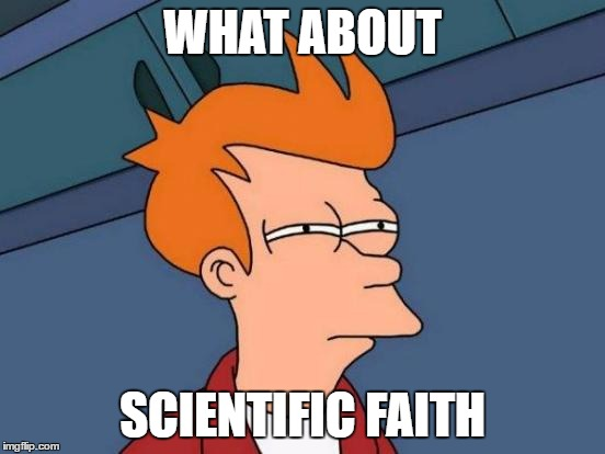 Futurama Fry Meme | WHAT ABOUT SCIENTIFIC FAITH | image tagged in memes,futurama fry | made w/ Imgflip meme maker