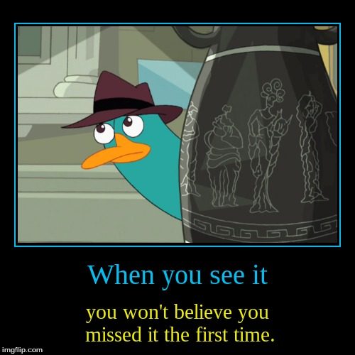 Take a good look. | When you see it | you won't believe you missed it the first time. | image tagged in demotivationals,when you see it | made w/ Imgflip demotivational maker