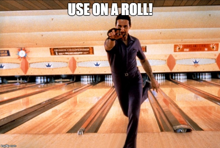 USE ON A ROLL! | made w/ Imgflip meme maker