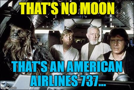 Harrison Ford landed his plane on a taxi way rather than the runway, just missing a 737. | THAT'S NO MOON THAT'S AN AMERICAN AIRLINES 737... | image tagged in that's no moon,memes,harrison ford,flying,harrison ford near miss,transport | made w/ Imgflip meme maker