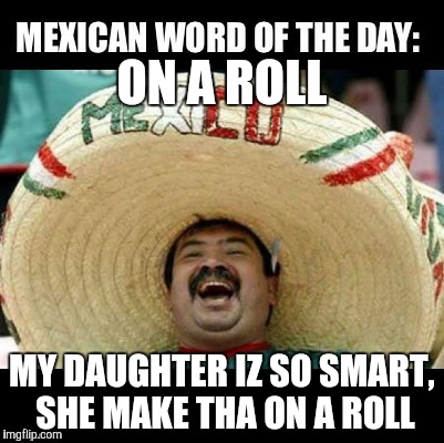 ON A ROLL MY DAUGHTER IZ SO SMART, SHE MAKE THA ON A ROLL | made w/ Imgflip meme maker