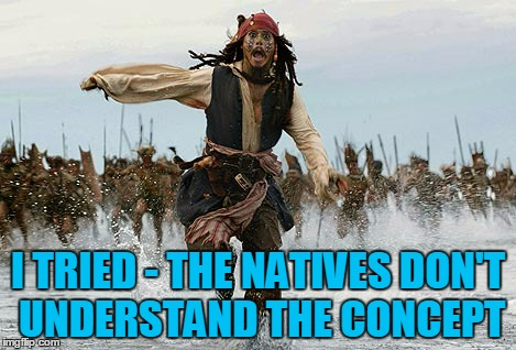 I TRIED - THE NATIVES DON'T UNDERSTAND THE CONCEPT | made w/ Imgflip meme maker