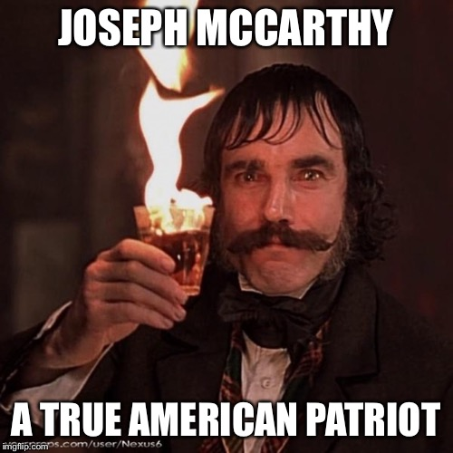 JOSEPH MCCARTHY A TRUE AMERICAN PATRIOT | made w/ Imgflip meme maker