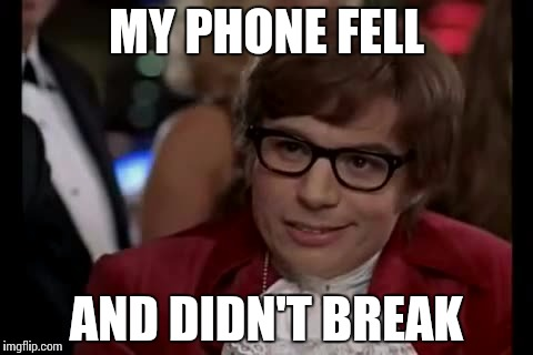 I Too Like To Live Dangerously | MY PHONE FELL AND DIDN'T BREAK | image tagged in memes,i too like to live dangerously | made w/ Imgflip meme maker