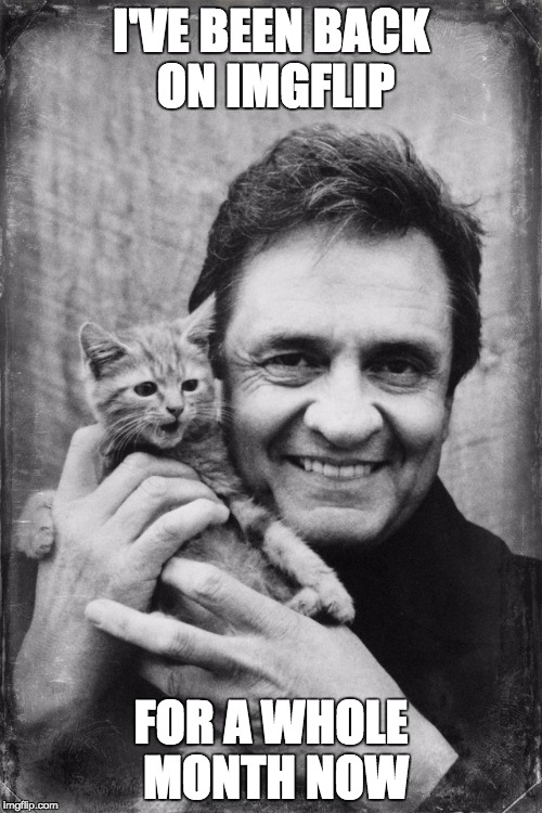Next step: reach 10,000 points | I'VE BEEN BACK ON IMGFLIP FOR A WHOLE MONTH NOW | image tagged in johnny cash cat,johnny cash,memes,month | made w/ Imgflip meme maker