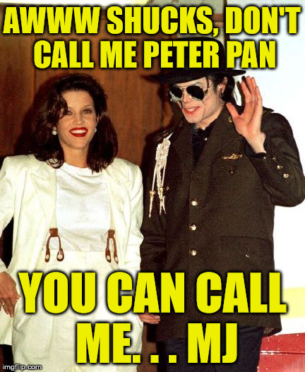 AWWW SHUCKS, DON'T CALL ME PETER PAN YOU CAN CALL ME. . . MJ | made w/ Imgflip meme maker