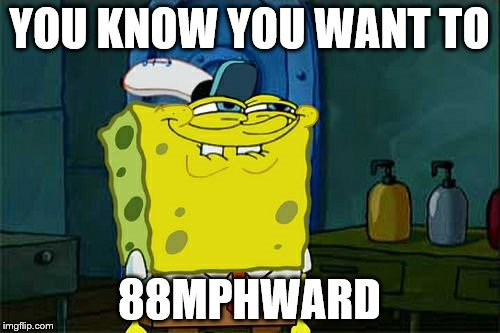 Dont You Squidward Meme | YOU KNOW YOU WANT TO 88MPHWARD | image tagged in memes,dont you squidward | made w/ Imgflip meme maker