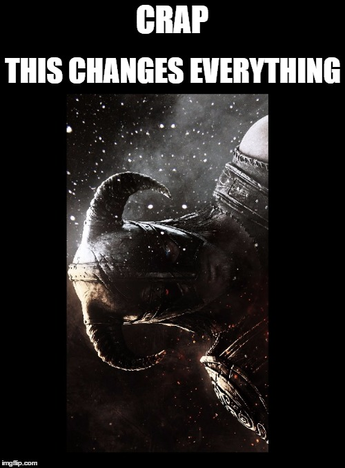 CRAP THIS CHANGES EVERYTHING | made w/ Imgflip meme maker