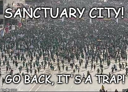 Sanctuary City | SANCTUARY CITY! GO BACK, IT'S A TRAP! | image tagged in crowd rush,trap | made w/ Imgflip meme maker