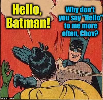 "Batman Slapping Robin Meme | Hello, Batman! Why don't you say ""Hello"" to me more often, Chov? 