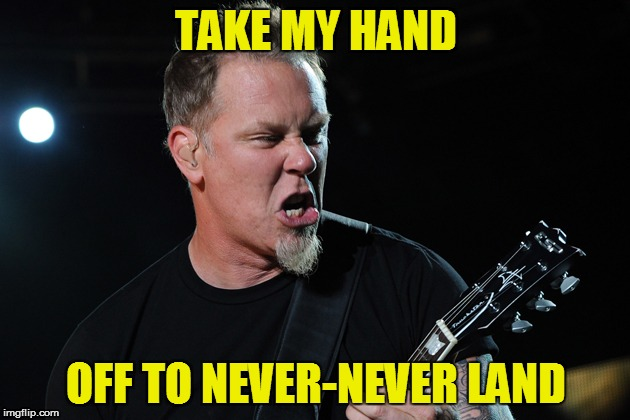 TAKE MY HAND OFF TO NEVER-NEVER LAND | made w/ Imgflip meme maker