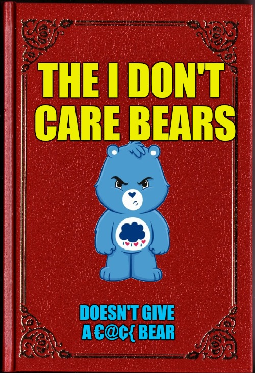 The Care Bear spin-off that didn't take off |  THE I DON'T CARE BEARS; DOESN'T GIVE A €@¢{ BEAR | image tagged in blank book,pissed care bears,cartoon week,juicydeath1025 | made w/ Imgflip meme maker