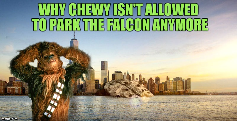 WHY CHEWY ISN'T ALLOWED TO PARK THE FALCON ANYMORE | made w/ Imgflip meme maker
