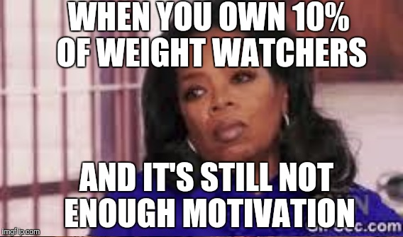 You're still fat!  We're all still fat! | WHEN YOU OWN 10% OF WEIGHT WATCHERS AND IT'S STILL NOT ENOUGH MOTIVATION | image tagged in oprah,overweight | made w/ Imgflip meme maker