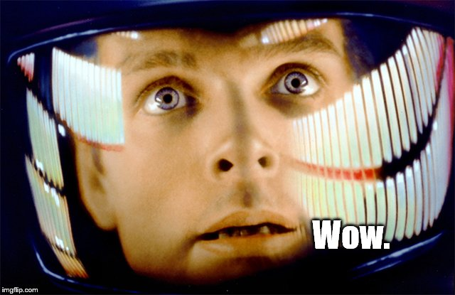 Space Odyssey it's me, Dave | Wow. | image tagged in space odyssey it's me dave | made w/ Imgflip meme maker