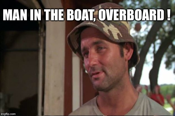 MAN IN THE BOAT, OVERBOARD ! | made w/ Imgflip meme maker
